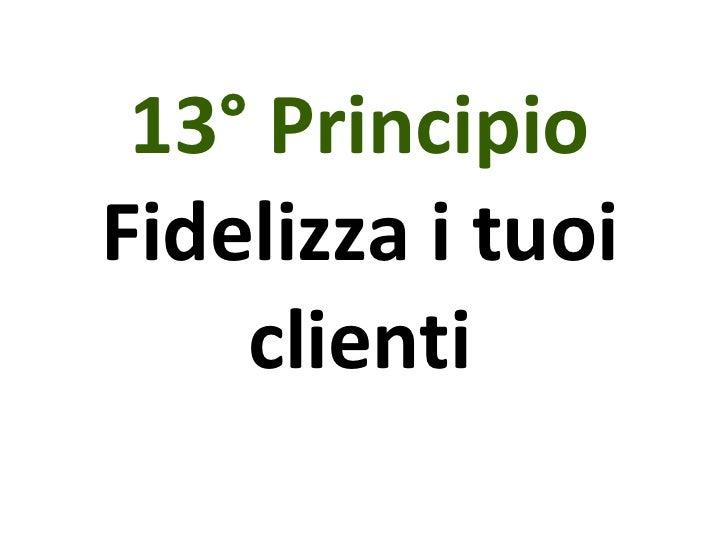 13° Principio Fidelizza i tuoi clienti