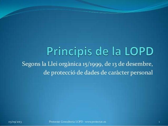 Segons la Llei orgànica 15/1999, de 13 de desembre, de protecció de dades de caràcter personal 03/09/2013 1Protectat Consu...