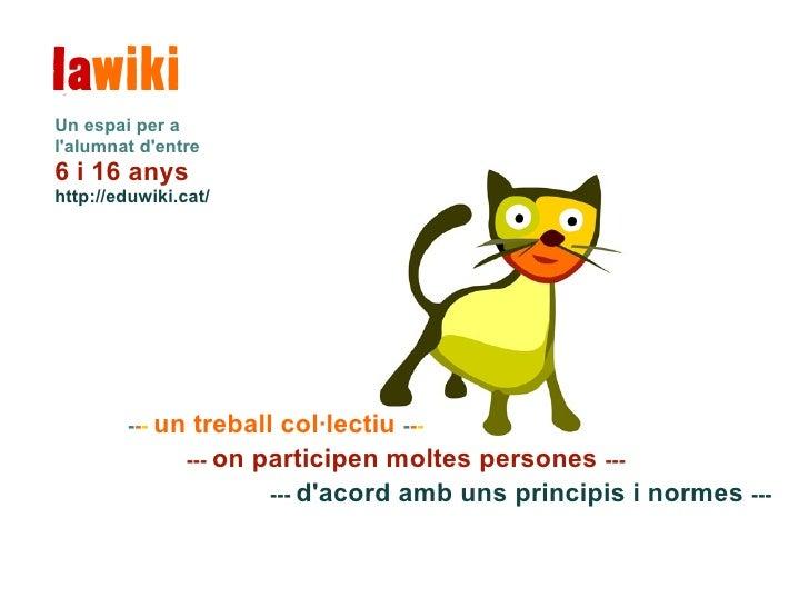 Un espai per a l'alumnat d'entre 6 i 16 anys http://eduwiki.cat/             --- un   treball col·lectiu ---              ...