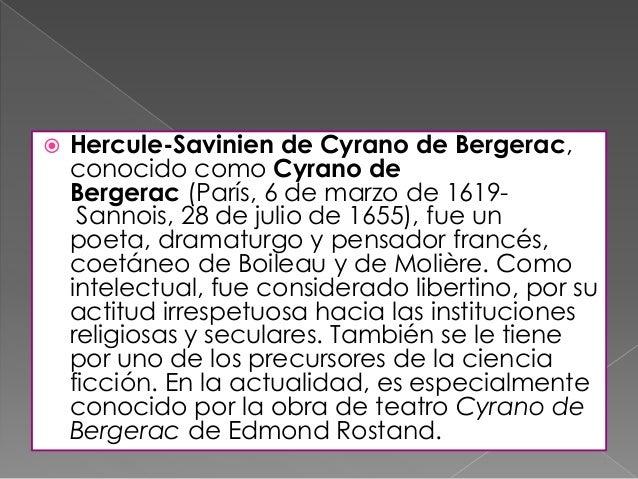 Las asombrosas predicciones de Cyrano El escritor francés Savinien Cyrano de Bergerac, al que la obra teatral de Edmond Ro...