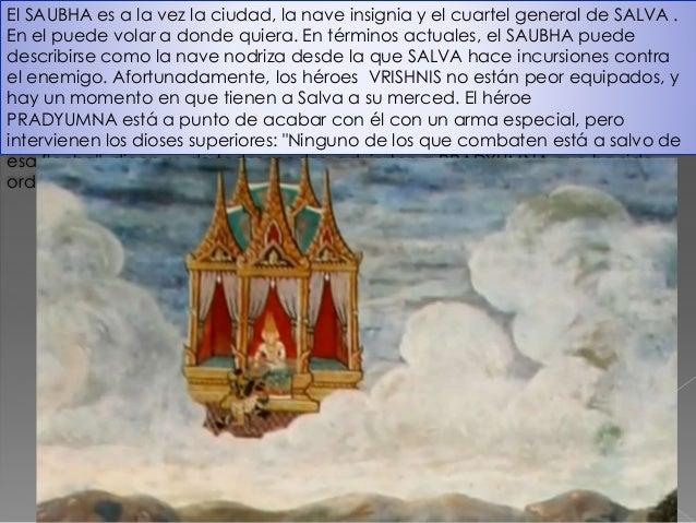 GURKHA, volando en su rápido y poderoso 'imana, lanzo contra las tres ciudades de los VRISHNIS y los ANDHAKAS un solo proy...