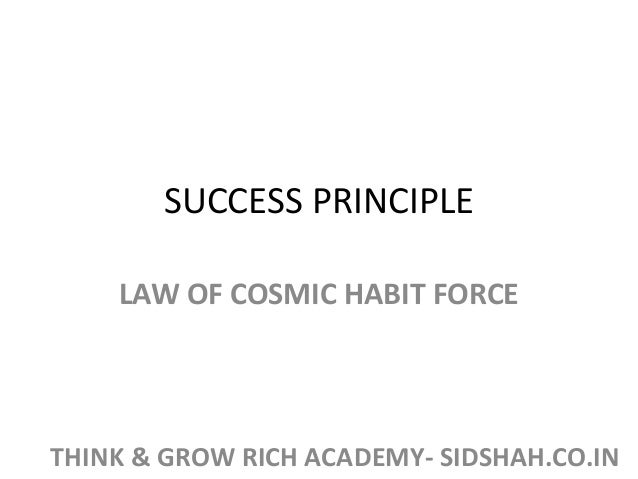 SUCCESS PRINCIPLE LAW OF COSMIC HABIT FORCE THINK & GROW RICH ACADEMY- SIDSHAH.CO.IN