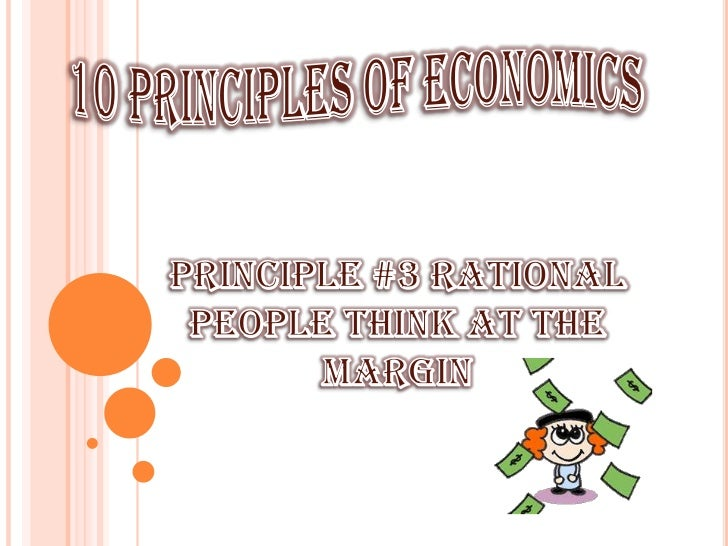 10 Principles of Economics<br />Principle #3 Rational People Think At The Margin<br />
