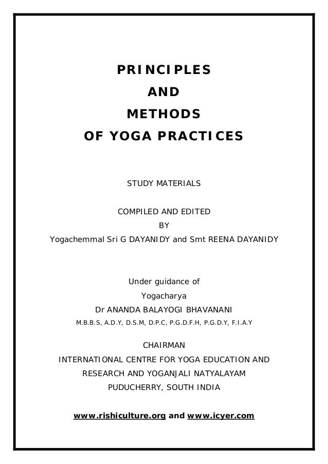 PRINCIPLES AND METHODS OF YOGA PRACTICES STUDY MATERIALS COMPILED AND EDITED BY Yogachemmal Sri G DAYANIDY and Smt REENA D...
