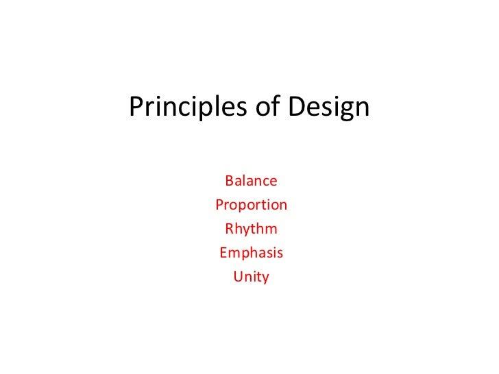 Principles of Design<br />Balance<br />Proportion<br />Rhythm<br />Emphasis<br />Unity<br />