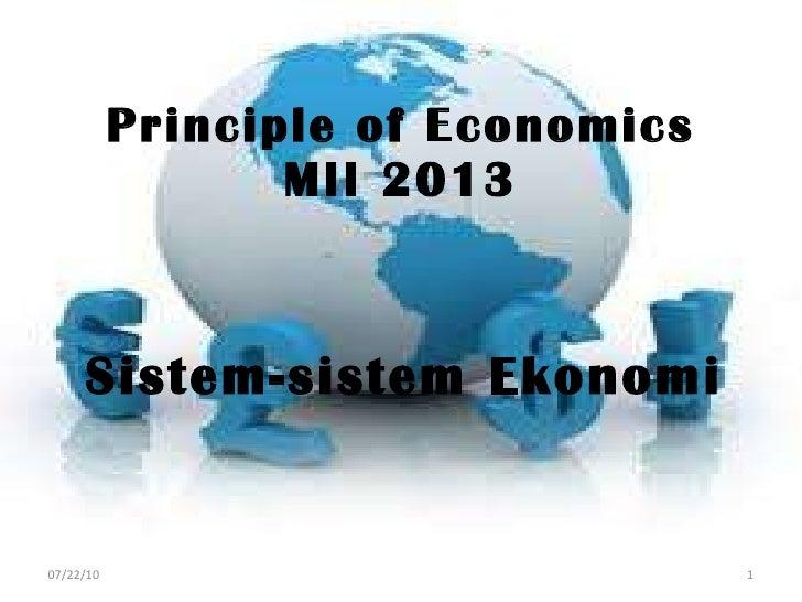 Principle of Economics MII 2013 Sistem-sistem Ekonomi 07/22/10