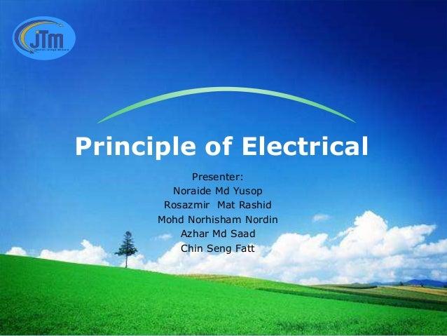 Principle of Electrical Presenter: Noraide Md Yusop Rosazmir Mat Rashid Mohd Norhisham Nordin Azhar Md Saad Chin Seng Fatt