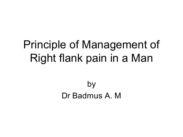 Principle of Management of Right flank pain in a Man by Dr Badmus A. M