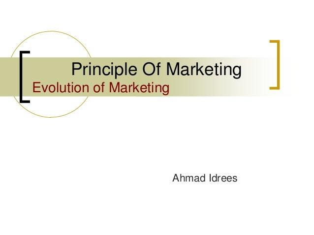 Principle Of Marketing Evolution of Marketing Ahmad Idrees