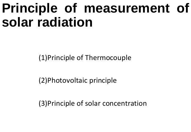 Principle of measurement of solar radiation (1)Principle of Thermocouple (2)Photovoltaic principle (3)Principle of solar c...