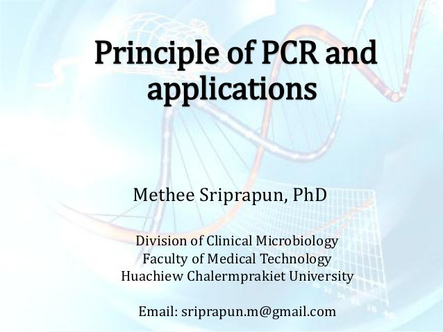 Principle of PCR and applications  Methee Sriprapun, PhD  Division of Clinical Microbiology  Faculty of Medical Technology...