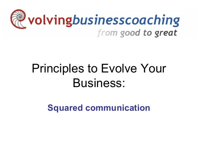 Principles to Evolve Your Business: Squared communication