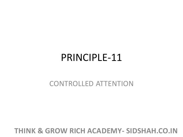 PRINCIPLE-11 CONTROLLED ATTENTION THINK & GROW RICH ACADEMY- SIDSHAH.CO.IN