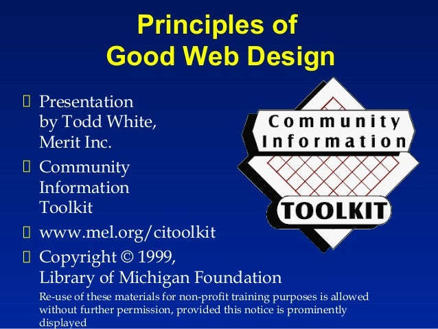 Principles of             Good Web DesignPresentationby Todd White,Merit Inc.CommunityInformationToolkitwww.mel.org/citool...