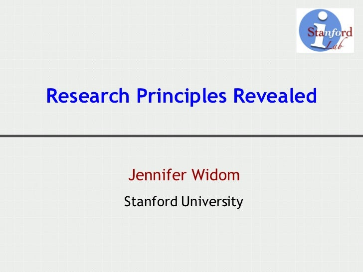 Research Principles Revealed <ul><li>Jennifer Widom </li></ul><ul><li>Stanford University </li></ul>