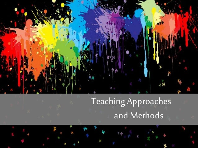 TeachingApproaches and Methods