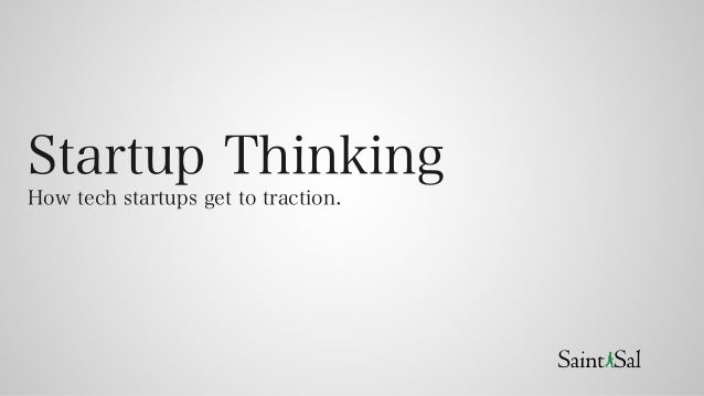 Startup Thinking How tech startups get to traction.