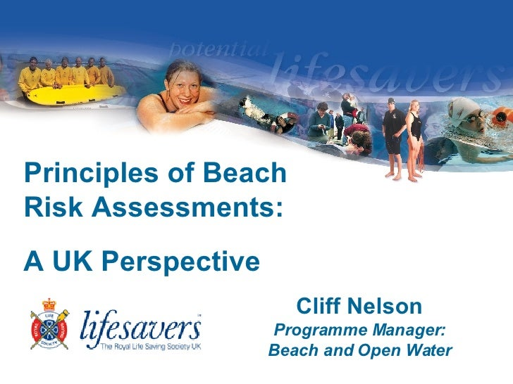 Principles of Beach Risk Assessments: A UK Perspective  Cliff Nelson Programme Manager: Beach and Open Water