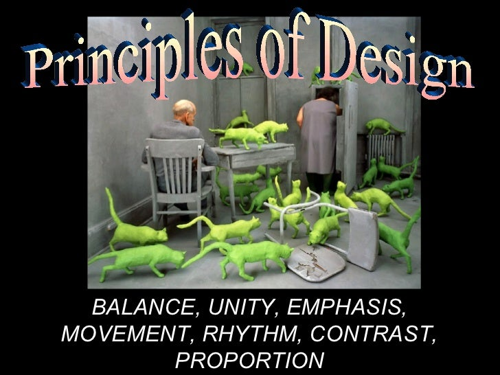 Principles of Design BALANCE, UNITY, EMPHASIS, MOVEMENT, RHYTHM, CONTRAST, PROPORTION