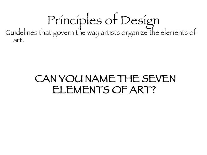 Principles of Design <ul><li>Guidelines that govern the way artists organize the elements of art.  </li></ul>CAN YOU NAME ...