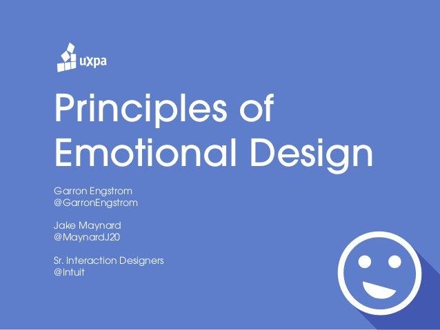Principles of Emotional Design Garron Engstrom @GarronEngstrom Jake Maynard @MaynardJ20 Sr. Interaction Designers @Intuit