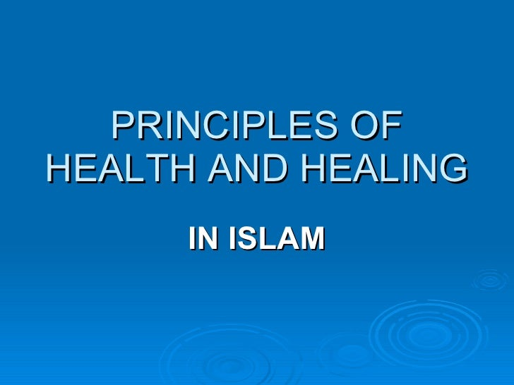 PRINCIPLES OF HEALTH AND HEALING  IN ISLAM