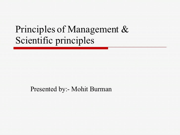Principles of Management & Scientific principles Presented by:- Mohit Burman