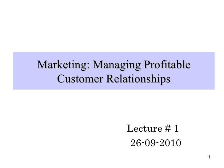 Marketing: Managing Profitable Customer Relationships Lecture # 1 26-09-2010