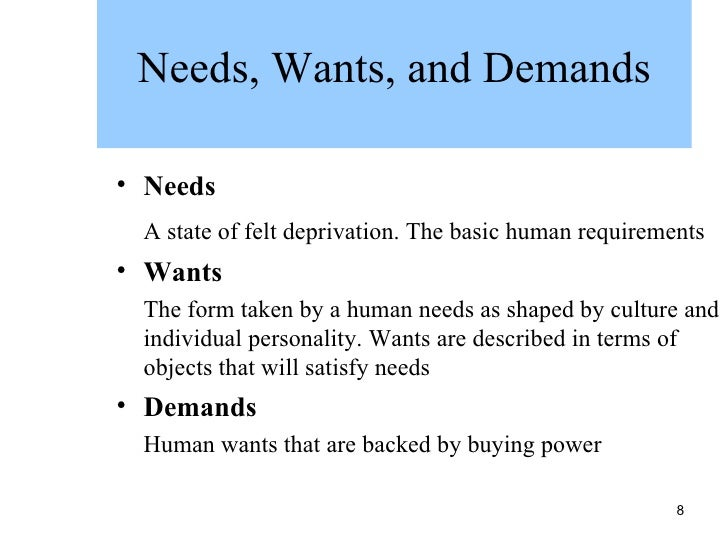 "difference between needs wants and demands All customers (whether external or internal) present two primary dilemmas for the business: ""needs / wants"" and ""expectations"" it is essential for."