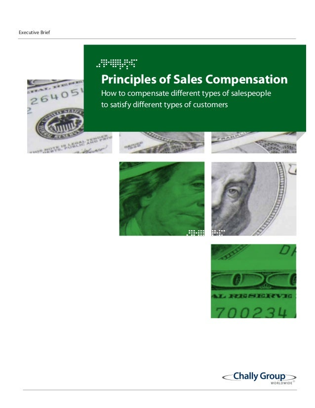 Principles of Sales Compensation How to compensate different types of salespeople to satisfy different types of customers ...