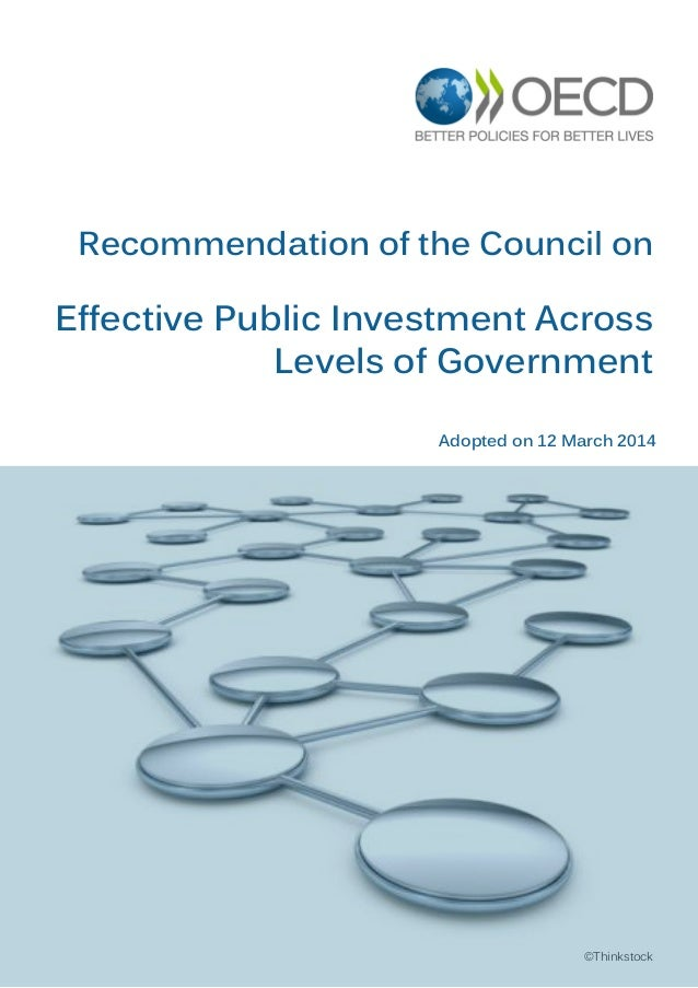 Recommendation of the Council on Effective Public Investment Across Levels of Government ©Thinkstock Adopted on 12 March 2...