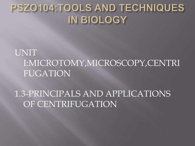 UNIT I:MICROTOMY,MICROSCOPY,CENTRI FUGATION 1.3-PRINCIPALS AND APPLICATIONS OF CENTRIFUGATION