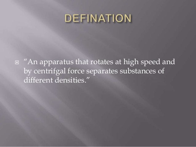 """  """"An apparatus that rotates at high speed and by centrifgal force separates substances of different densities."""""""