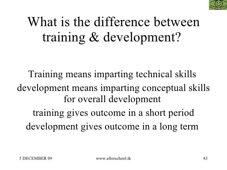 difference between training and development Difference between training and development april 29, 2015 by surbhi s 15 comments employee training and development is an indispensable part of human resource function and management.