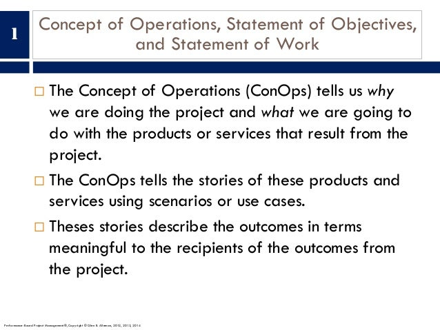 Concept of Operations, Statement of Objectives, and Statement of Work ¨ The Concept of Operations (ConOps) tells us why we...