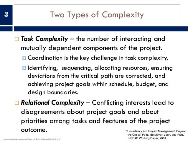 Two Types of Complexity ¨ Task Complexity – the number of interacting and mutually dependent components of the project. ¤ ...