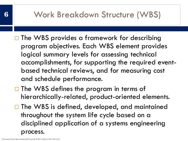 Work Breakdown Structure (WBS) ¨ The WBS provides a framework for describing program objectives. Each WBS element provides...