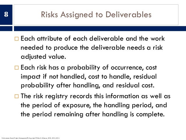 Risks Assigned to Deliverables ¨ Each attribute of each deliverable and the work needed to produce the deliverable needs a...