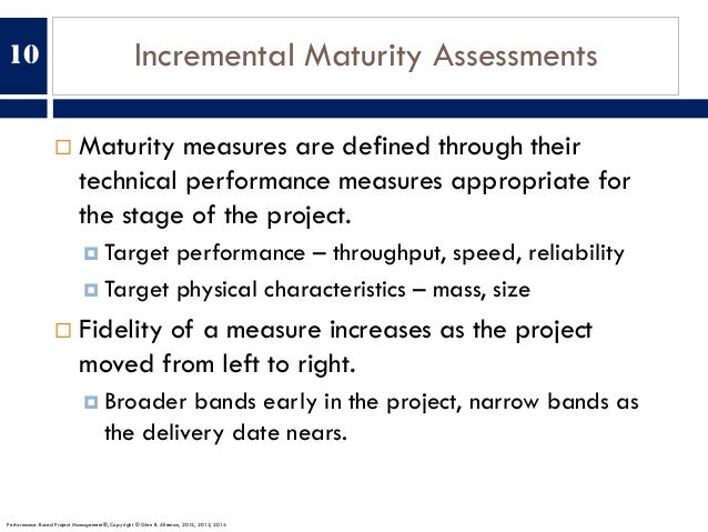 Incremental Maturity Assessments ¨ Maturity measures are defined through their technical performance measures appropriate ...