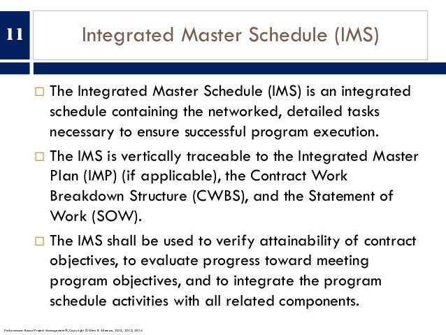 Integrated Master Schedule (IMS) ¨ The Integrated Master Schedule (IMS) is an integrated schedule containing the networked...