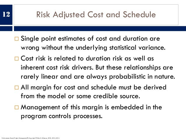 Risk Adjusted Cost and Schedule ¨ Single point estimates of cost and duration are wrong without the underlying statistical...