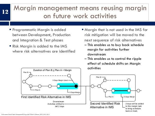Margin management means reusing margin on future work activities 12 § Programmatic Margin is added between Development, Pr...