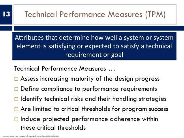 Technical Performance Measures (TPM) Technical Performance Measures … ¨ Assess increasing maturity of the design progress ...
