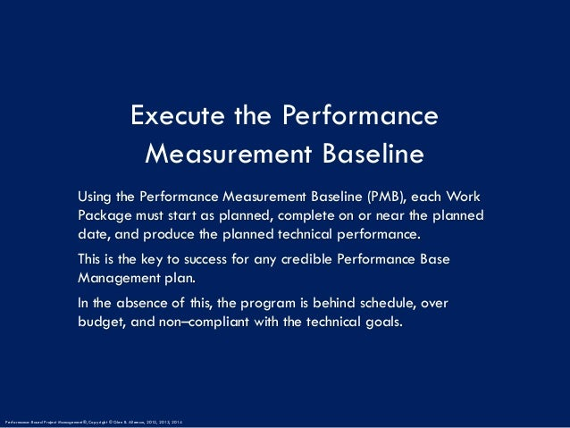 Execute the Performance Measurement Baseline Using the Performance Measurement Baseline (PMB), each Work Package must star...