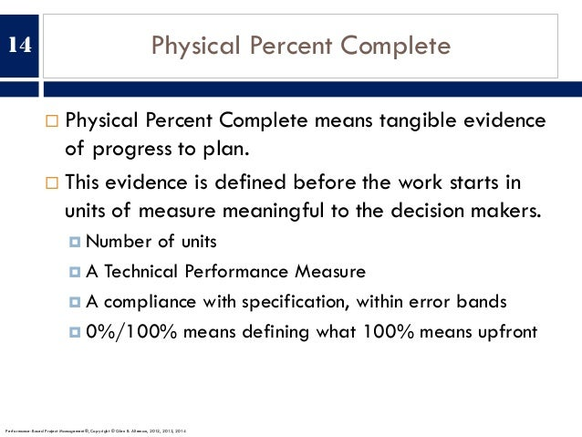 Physical Percent Complete ¨ Physical Percent Complete means tangible evidence of progress to plan. ¨ This evidence is defi...