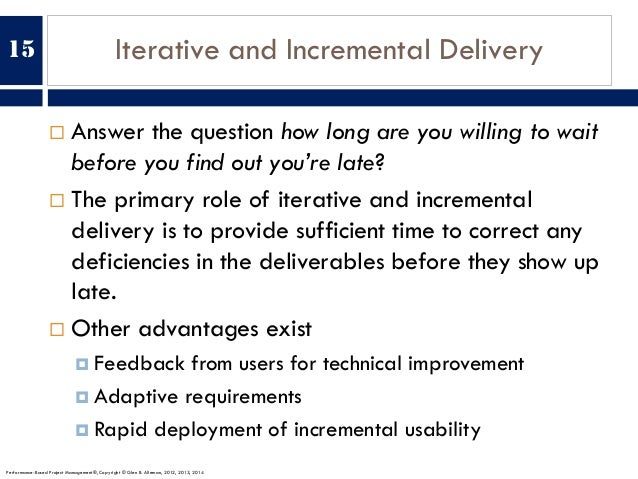 Iterative and Incremental Delivery ¨ Answer the question how long are you willing to wait before you find out you're late?...