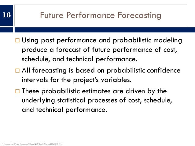 Future Performance Forecasting ¨ Using past performance and probabilistic modeling produce a forecast of future performanc...