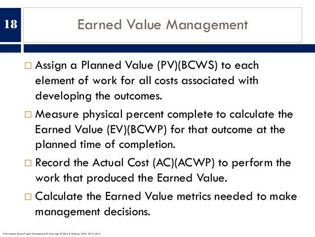 Earned Value Management ¨ Assign a Planned Value (PV)(BCWS) to each element of work for all costs associated with developi...