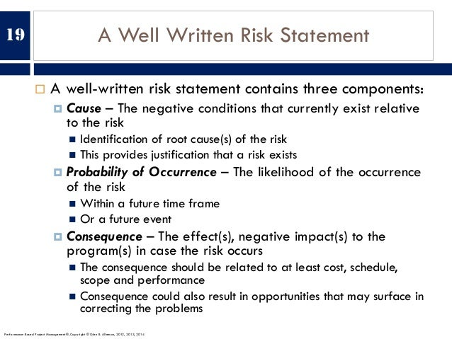 A Well Written Risk Statement ¨ A well-written risk statement contains three components: ¤ Cause – The negative conditions...