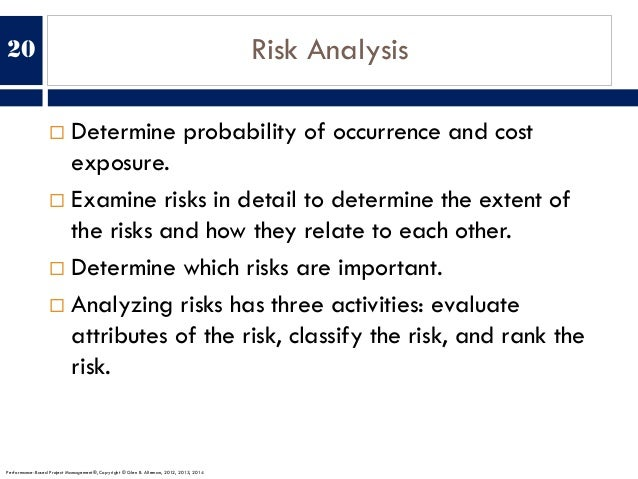 Risk Analysis ¨ Determine probability of occurrence and cost exposure. ¨ Examine risks in detail to determine the extent o...